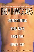 Breathworks for Your Back Strengthening Your Back from the Inside Out