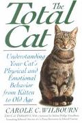 Total Cat Understanding Your Cat's Physical and Emotional Behavior from Kitten to Old Age