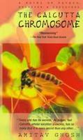 Calcutta Chromosome: A Novel of Fevers, Delirium and Discovery