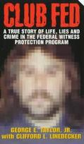 Club Fed: A True Story of Life, Lies and Crime in the Federal Witness Protection Program