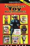 Hake's Price Guide to Character Toy Premiums: Including Premiums, Comic, Cereal, TV, Movies,...