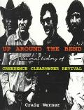 Up around the Bend: The Oral History of Creedence Clearwater Revival, Vol. 7 - Craig Hansen ...