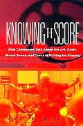 Knowing the Score Film Composers Talk About the Art, Craft, Blood, Sweat, and Tears of Writi...