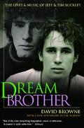 Dream Brother The Lives and Music of Jeff and Tim Buckley