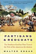 Partisans and Redcoats The Southern Conflict That Turned the Tide of the American Revolution