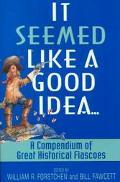 It Seemed Like Good Idea A Compendium of Great Historical Fiascoes