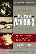 Laboratory Warriors How Allied Science and Technology Tipped the Balance in World War II
