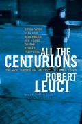 All the Centurions A New York City Cop Remembers His Years on the Street, 1961-1981