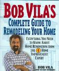 Bob Vila's Complete Guide to Remodeling Your Home: Everything You Need to Know about Home Re...