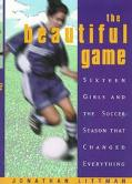 Beautiful Game: Sixteen Girls and the Soccer Season That Changed Everything