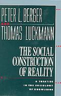 Social Construction of Reality A Treatise in the Sociology of Knowledge