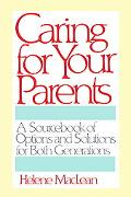 Caring for Your Parents A Sourcebook of Options and Solutions for Both Generations