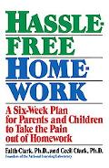 Hassle-Free Homework A Six-Week Plan for Parents and Children to Take the Pain Out of Homework