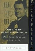 The Life of Nelson A. Rockefeller: Worlds to Conquer, 1908-1958: Worlds to Conquer
