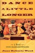 Dance a Little Longer - Jane Roberts Roberts Wood - Hardcover