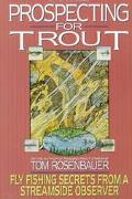 Prospecting for Trout:  Fly Fishing Secrets from a Streamside Observer: Fly Fishing Secrets ...