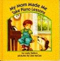 My Mom Made Me Take Piano Lessons - Judy Delton - Hardcover