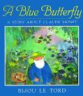 A Blue Butterfly: A Story about Claude Monet