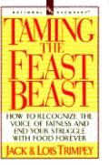 Taming the Feast Beast: How to Recognize the Voice of Fatness and End Your Struggle with Food
