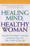 Healing Mind, Healthy Woman Using the Mind-Body Connection to Manage Stress and Take Control...