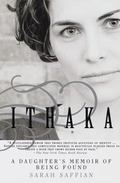 Ithaka A Daughter's Memoir of Being Found