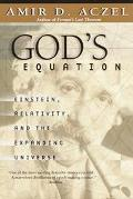 God's Equation Einstein, Relativity, and the Expanding Universe