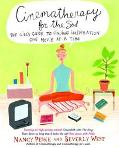 Cinematherapy for the Soul The Girl's Guide to Finding Inspiration One Movie at a Time