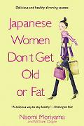 Japanese Women Don't Get Old or Fat Secrets of My Mother's Tokyo Kitchen