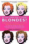 Do Gentlemen Really Prefer Blondes?: Bodies, Behavior, and Brains--The Science Behind Sex, L...