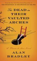 Dead in Their Vaulted Arches : A Flavia de Luce Novel