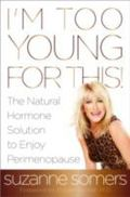 It's Not You, It's Your Hormones : How to Make Perimenopause Saner, Sexier, Happier, and Hea...
