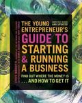 Young Entrepreneur's Guide to Starting and Running a Business : Find Out Where the Money Is....