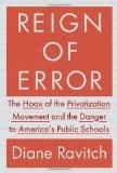 Reign of Error: The Hoax of the Privatization Movement and the Danger to America's Public Sc...