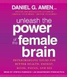 Unleash the Power of the Female Brain: Supercharging Yours for Better Health, Energy, Mood, ...