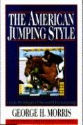 American Show Jumping Style: Modern Techniques of Successful Horsemanship - George H. Morris