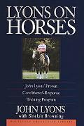 Lyons on Horses John Lyons' Proven Conditioned-Response Training Program