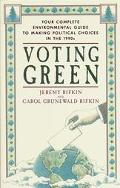 Voting Green Your Complete Environmental Guide to Making Political Choices in the 90s