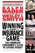 Winning the Insurance Game The Complete Consumer's Guide to Saving Money