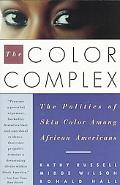 Color Complex The Politics of Skin Color Among African Americans
