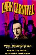Dark Carnival: The Secret World of Tod Browning : Hollywood's Master of the Macabre