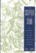 Scepter and the Star The Messiahs of the Dead Sea Scrolls and Other Ancient Literature