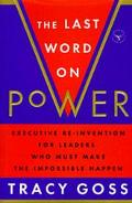 Last Word on Power Re-Invention for Leaders and Anyone Who Must Make the Impossible Happen