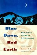 Blue Dawn, Red Earth New Native American Storytellers