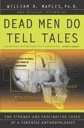 Dead Men Do Tell Tales The Strange and Fascinating Cases of a Forensic Anthropologist
