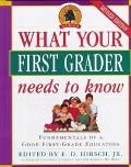 What Your First Grader Needs to Know: The Fundamentals of a Good First Grade Education - E. ...