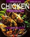 Easy as One, Two, Three, Creative Chicken: 50 Fabulous Recipes That Taste as Good as They Lo...