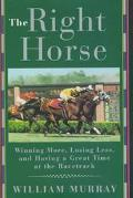 The Right Horse; How to Win More, Lose Less and Have a Great Time at the Racetrack - William...