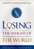 Losing the Weight of the World: A Spiritual Diet to Nourish the Soul