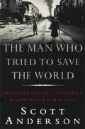 Man Who Tried to Save the World: The Dangerous Life and Mysterious Disappearance of Fred Cuny