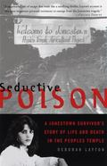 Seductive Poison A Jonestown Survivor's Story of Life and Death in the Peoples Temple